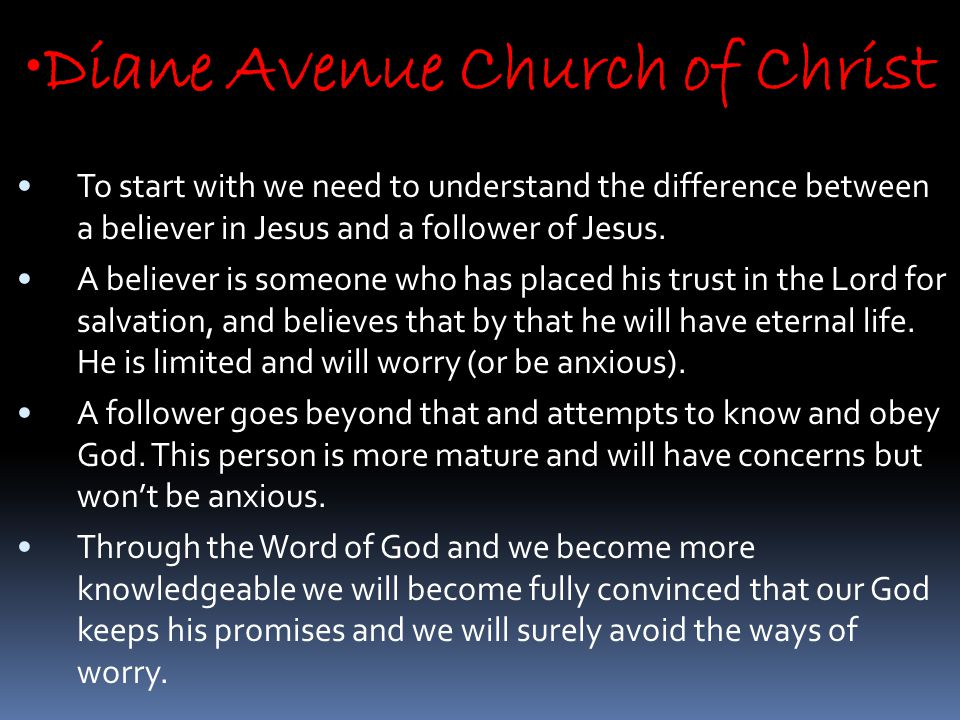 Diane Avenue Church of Christ To start with we need to understand the difference between a believer in Jesus and a follower of Jesus.
