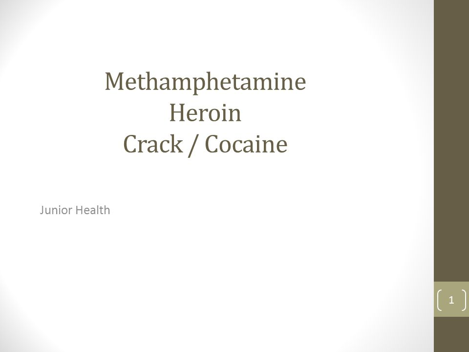Methamphetamine Heroin Crack / Cocaine Junior Health 1