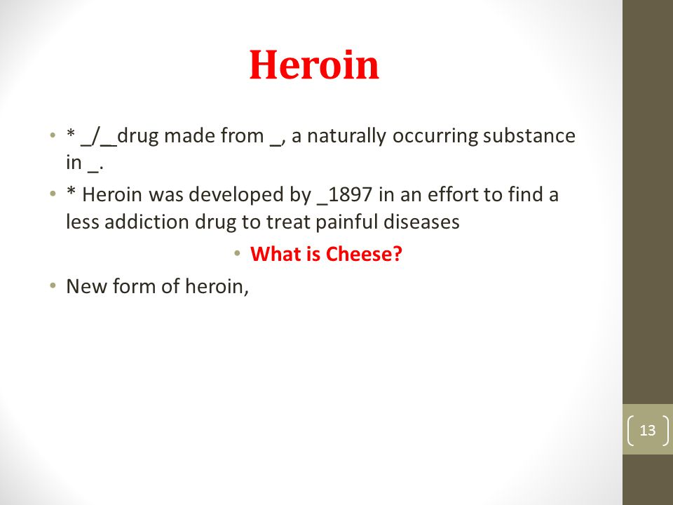 Heroin * _/_ drug made from _, a naturally occurring substance in _.