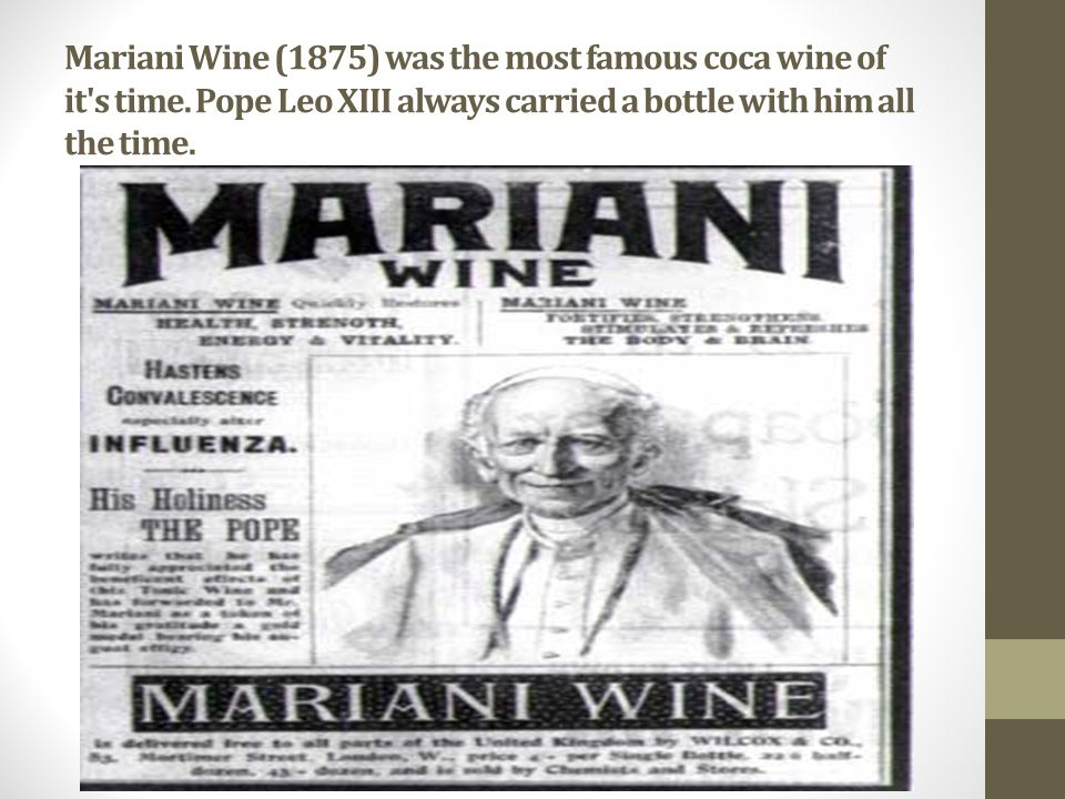 Mariani Wine (1875) was the most famous coca wine of it s time.