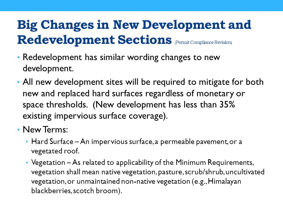Big Changes in New Development and Redevelopment Sections (Permit Compliance Revision) Redevelopment has similar wording changes to new development. A