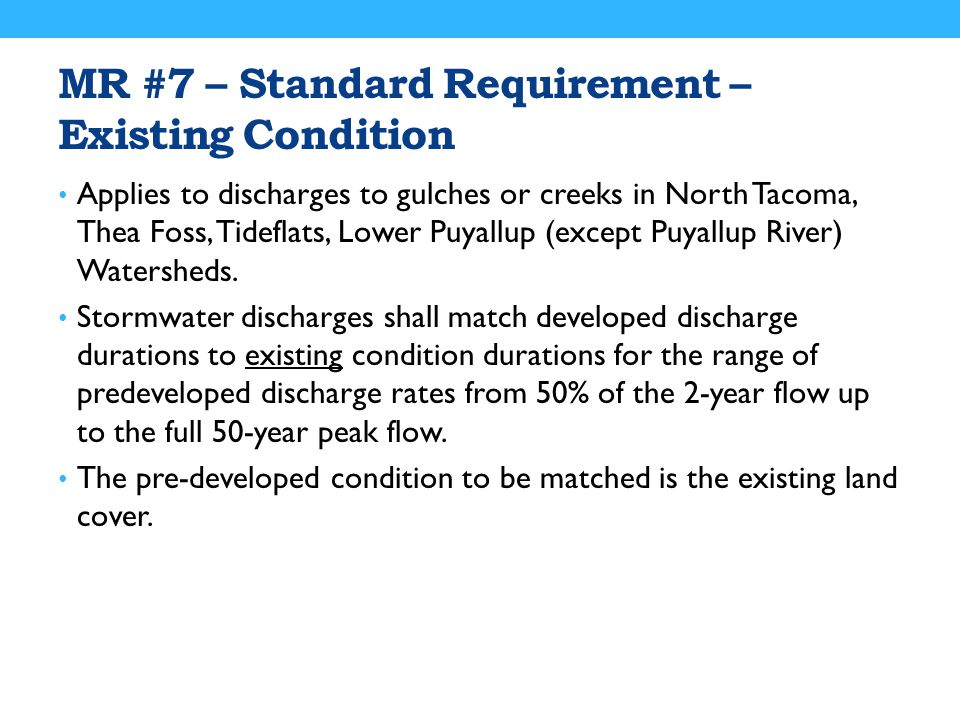 MR #7 – Standard Requirement – Existing Condition Applies to discharges to gulches or creeks in North Tacoma, Thea Foss, Tideflats, Lower Puyallup (except Puyallup River) Watersheds.
