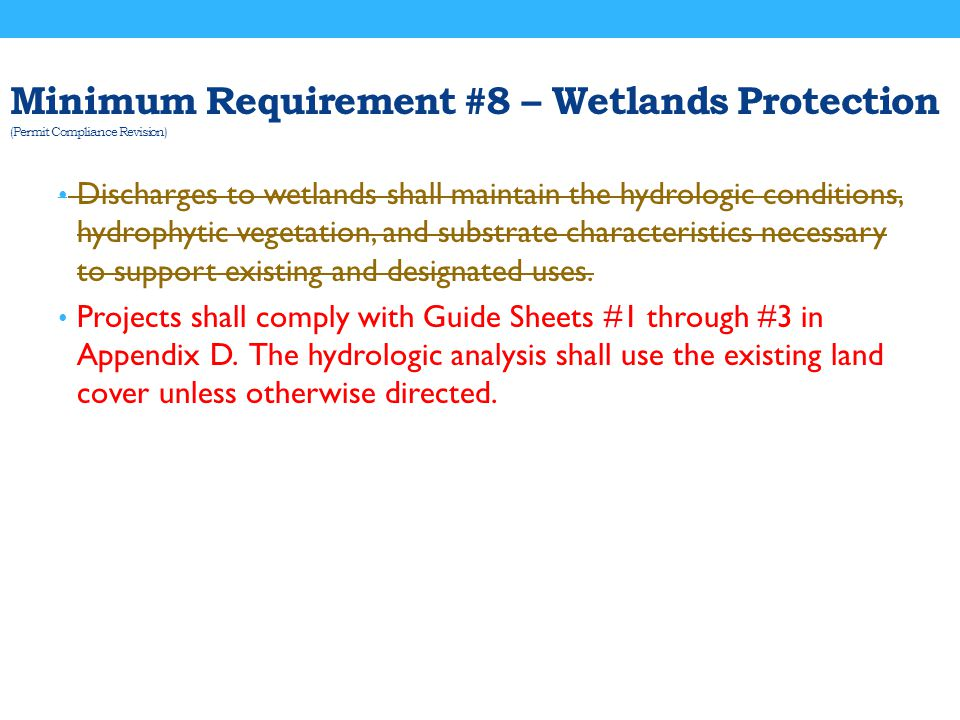 Minimum Requirement #8 – Wetlands Protection (Permit Compliance Revision) Discharges to wetlands shall maintain the hydrologic conditions, hydrophytic