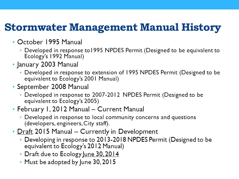 Stormwater Management Manual History October 1995 Manual Developed in response to1995 NPDES Permit (Designed to be equivalent to Ecology's 1992 Manual
