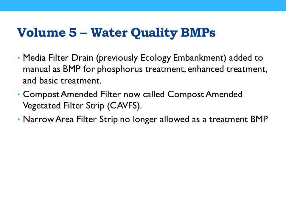 Volume 5 – Water Quality BMPs Media Filter Drain (previously Ecology Embankment) added to manual as BMP for phosphorus treatment, enhanced treatment,