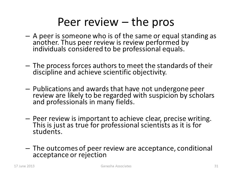 17 June 2013Ganesha Associates31 Peer review – the pros – A peer is someone who is of the same or equal standing as another.