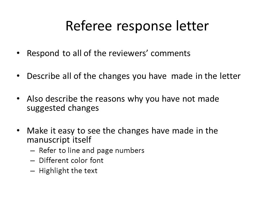 Referee response letter Respond to all of the reviewers' comments Describe all of the changes you have made in the letter Also describe the reasons why you have not made suggested changes Make it easy to see the changes have made in the manuscript itself – Refer to line and page numbers – Different color font – Highlight the text