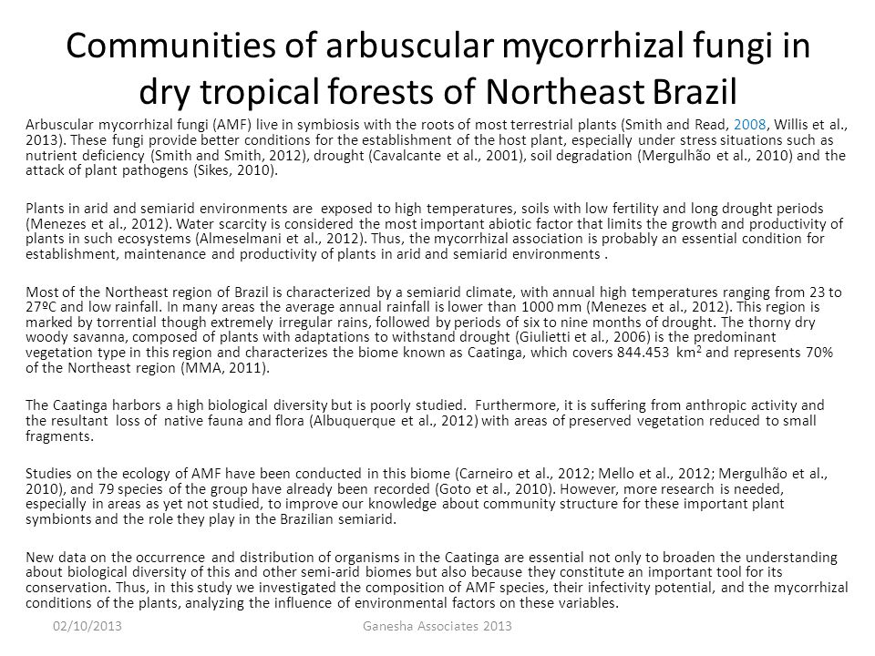 Communities of arbuscular mycorrhizal fungi in dry tropical forests of Northeast Brazil Arbuscular mycorrhizal fungi (AMF) live in symbiosis with the roots of most terrestrial plants (Smith and Read, 2008, Willis et al., 2013).
