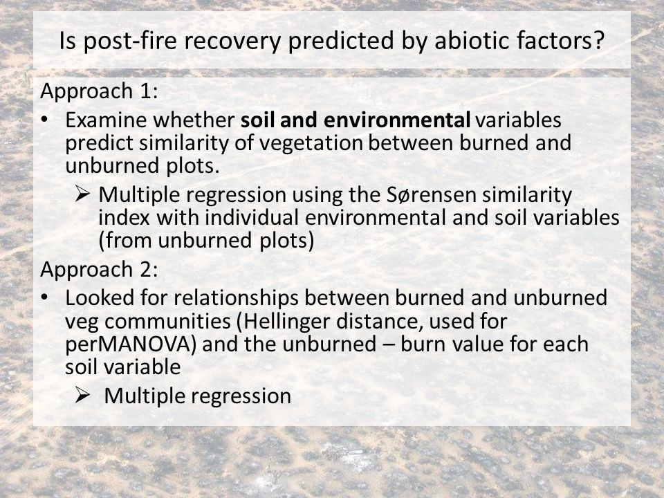 Is post-fire recovery predicted by abiotic factors? Approach 1: Examine whether soil and environmental variables predict similarity of vegetation betw