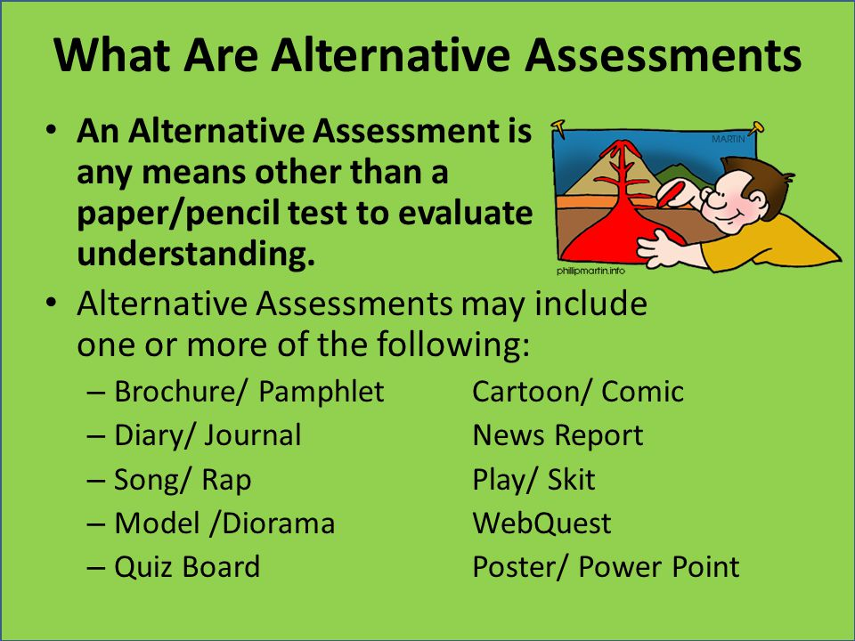 What Are Alternative Assessments An Alternative Assessment is any means other than a paper/pencil test to evaluate understanding. Alternative Assessme