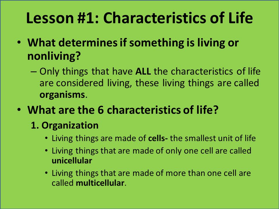 Lesson #1: Characteristics of Life What determines if something is living or nonliving? – Only things that have ALL the characteristics of life are co