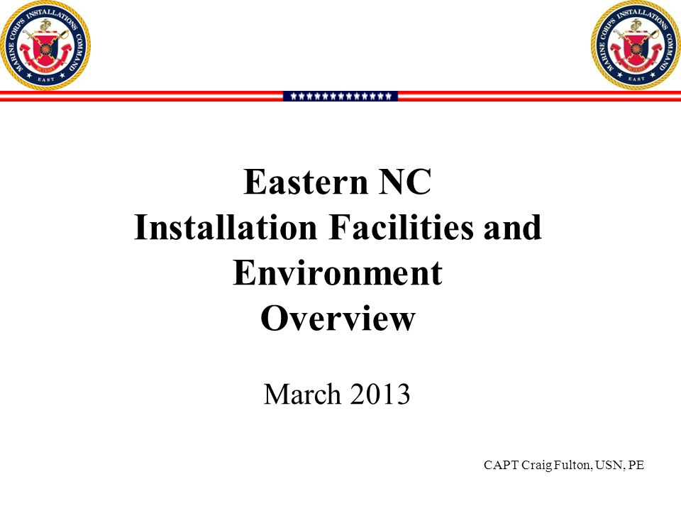 111 Eastern NC Installation Facilities and Environment Overview March 2013 CAPT Craig Fulton, USN, PE