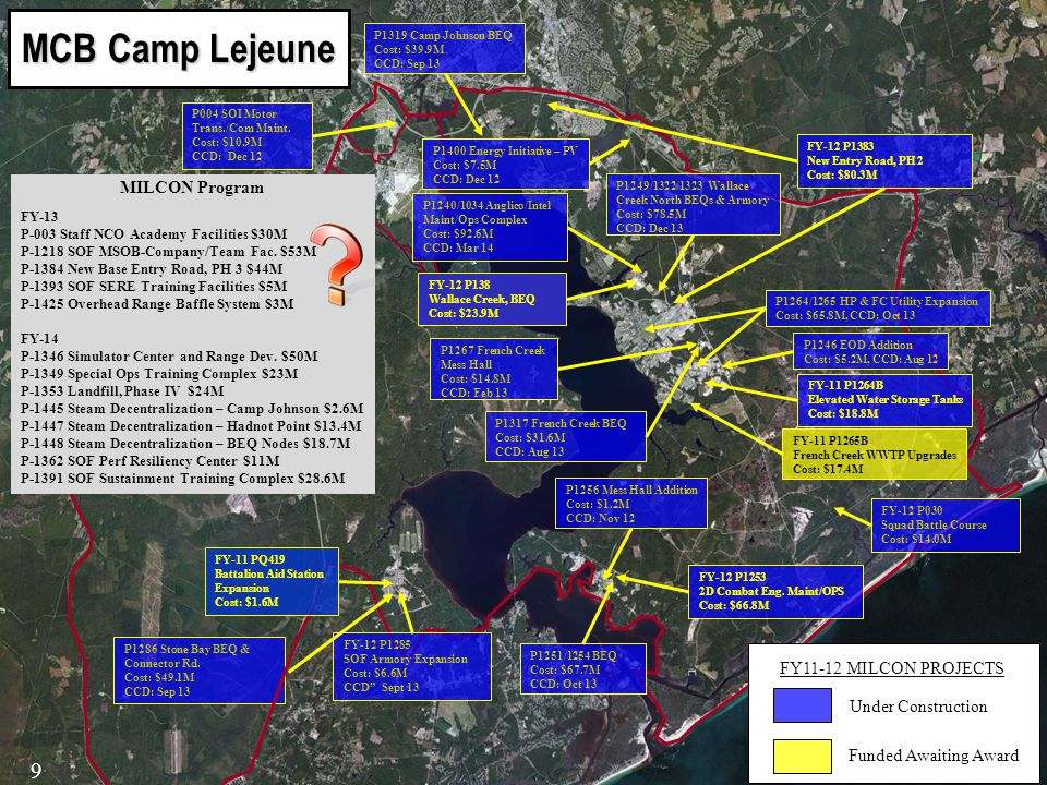 MCB Camp Lejeune MCB Camp Lejeune FY-12 P1383 New Entry Road, PH 2 Cost: $80.3M P1256 Mess Hall Addition Cost: $1.2M CCD: Nov 12 P1319 Camp Johnson BEQ Cost: $39.9M CCD: Sep 13 P004 SOI Motor Trans./Com Maint.