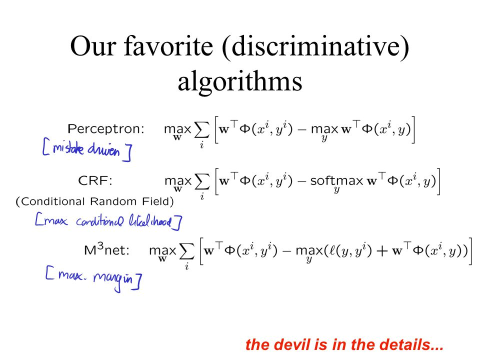 Our favorite (discriminative) algorithms the devil is in the details...