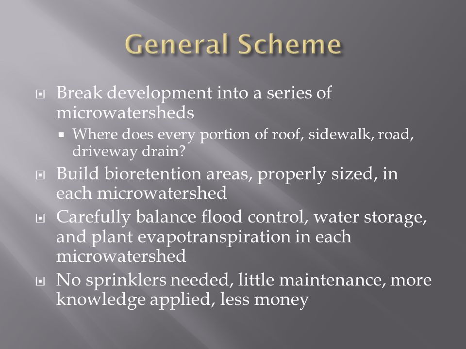  Break development into a series of microwatersheds  Where does every portion of roof, sidewalk, road, driveway drain.