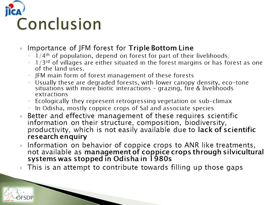  Importance of JFM forest for Triple Bottom Line ◦ 1/4 th of population, depend on forest for part of their livelihoods; ◦ 1/3 rd of villages are either situated in the forest margins or has forest as one of the land uses.