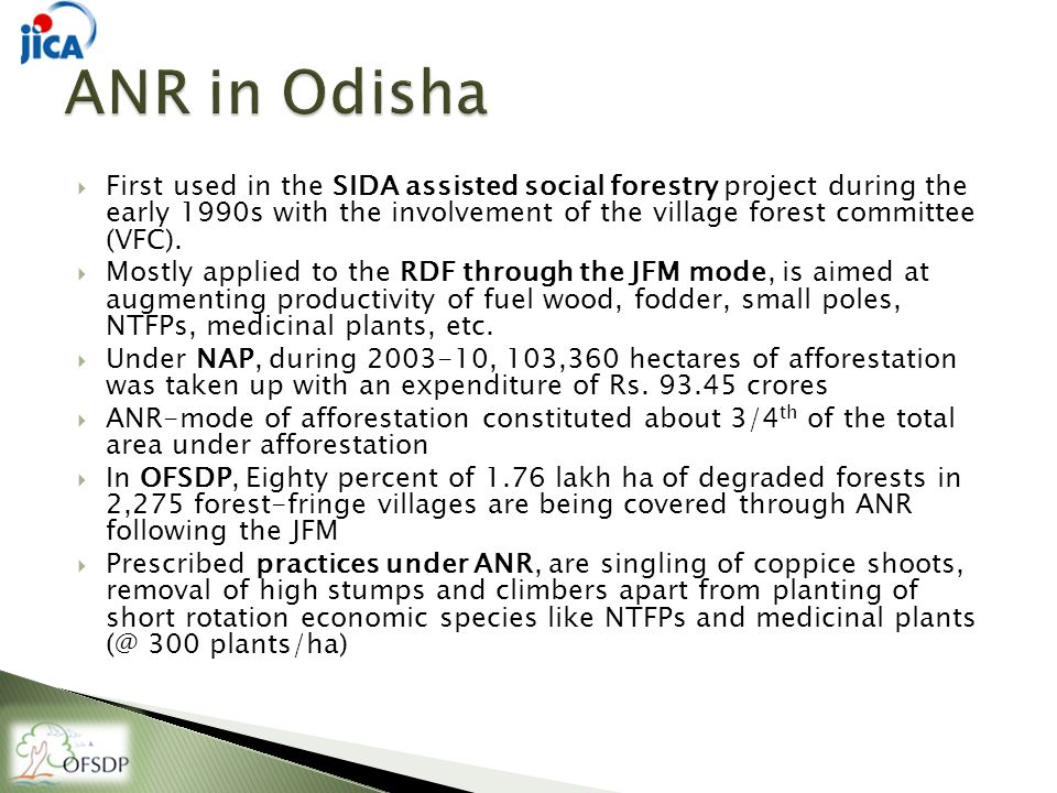 Study carried out by OFSDP in 2010-11to analyze the impact of ANR treatments taken up under over an age gradient (by different programs/schemes in Odisha) on the forest composition, structure, and floral biodiversity and livelihoods  Vegetation data (viz.