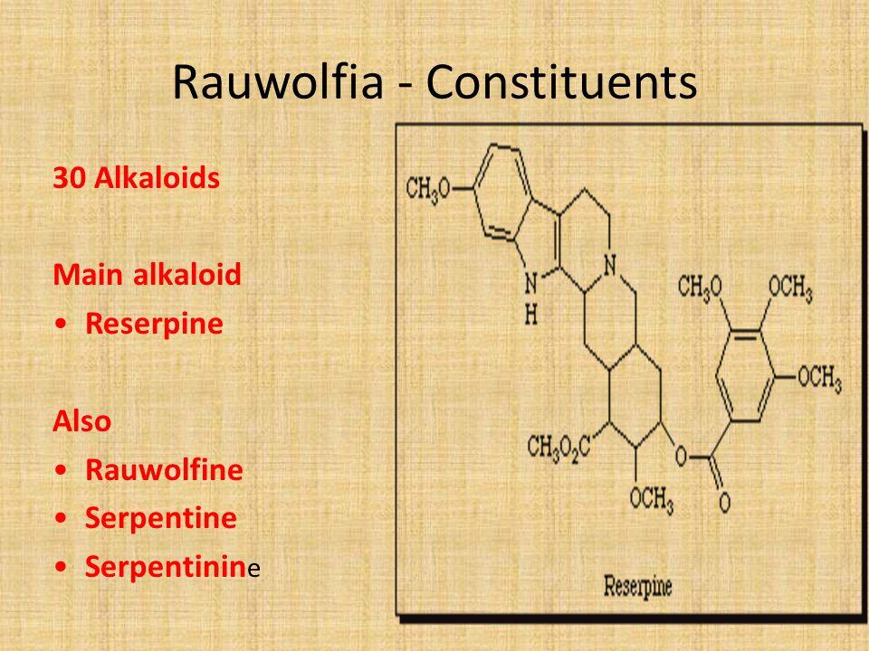 Rauwolfia - Constituents 30 Alkaloids Main alkaloid Reserpine Also Rauwolfine Serpentine Serpentinin e