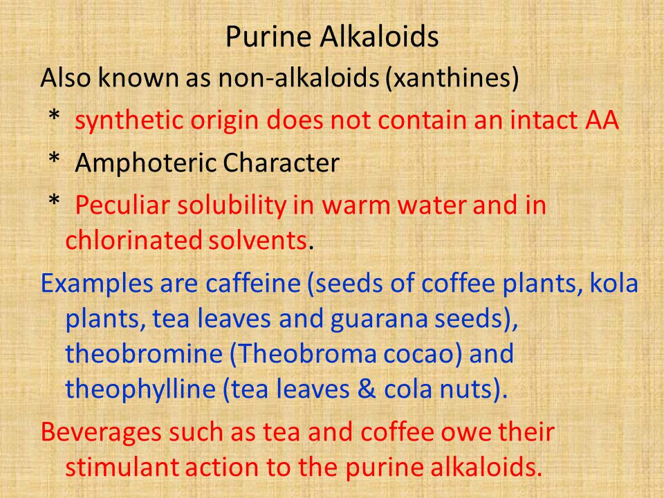 Purine Alkaloids Also known as non-alkaloids (xanthines) * synthetic origin does not contain an intact AA * Amphoteric Character * Peculiar solubility