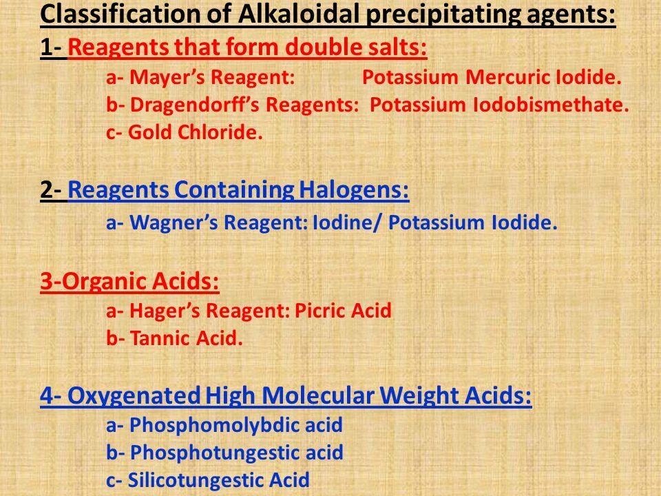 Classification of Alkaloidal precipitating agents: 1- Reagents that form double salts: a- Mayer's Reagent: Potassium Mercuric Iodide. b- Dragendorff's