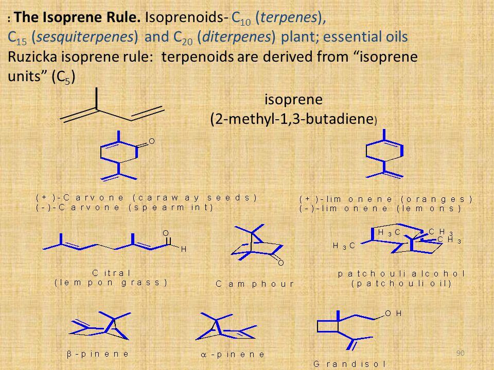 90 : The Isoprene Rule. Isoprenoids- C 10 (terpenes), C 15 (sesquiterpenes) and C 20 (diterpenes) plant; essential oils Ruzicka isoprene rule: terpeno