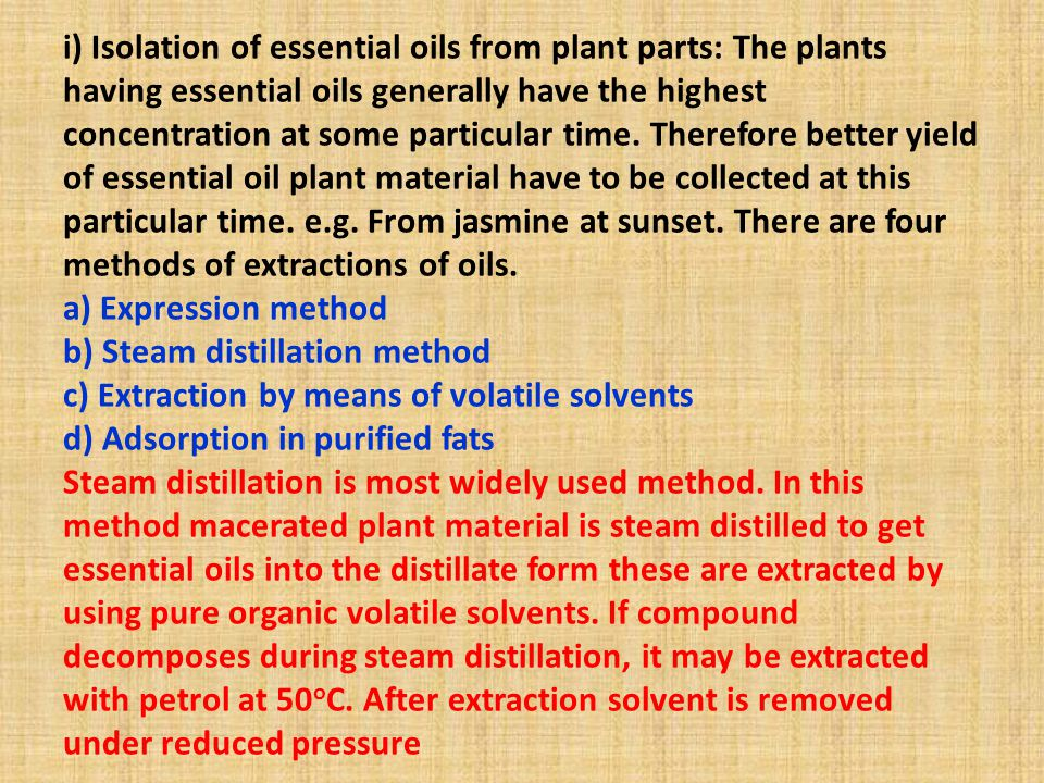 i) Isolation of essential oils from plant parts: The plants having essential oils generally have the highest concentration at some particular time. Th