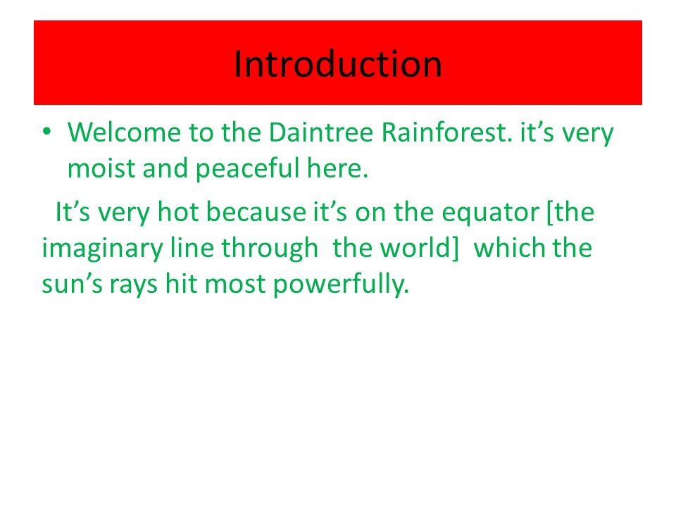 Introduction Welcome to the Daintree Rainforest.it's very moist and peaceful here.
