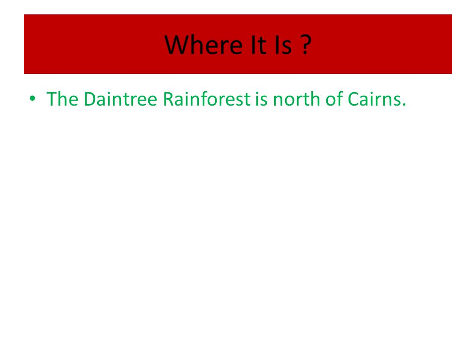 Where It Is ? The Daintree Rainforest is north of Cairns.