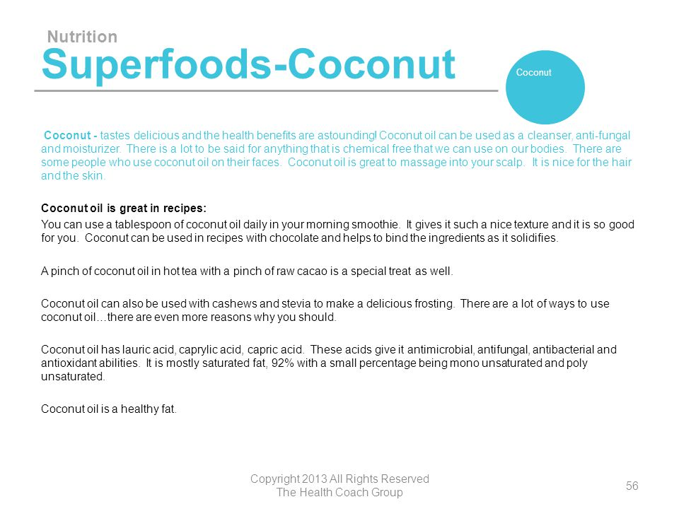 Superfoods-Coconut Coconut - tastes delicious and the health benefits are astounding! Coconut oil can be used as a cleanser, anti-fungal and moisturiz