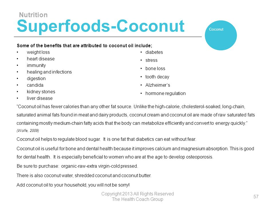 Superfoods-Coconut Some of the benefits that are attributed to coconut oil include; weight loss heart disease immunity healing and infections digestio