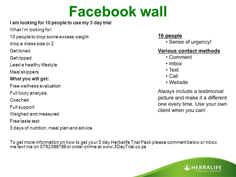 Facebook wall I am looking for 10 people to use my 3 day trial What I'm looking for: 10 people to drop some excess weight drop a dress size or 2 Get t