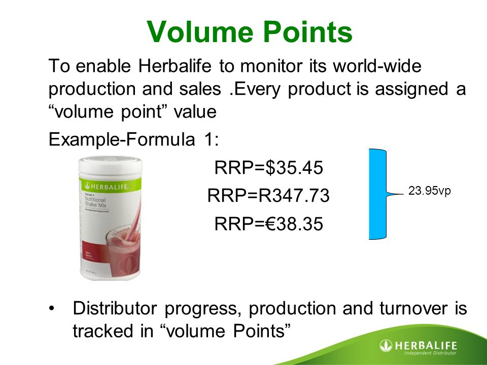"""Volume Points To enable Herbalife to monitor its world-wide production and sales.Every product is assigned a """"volume point"""" value Example-Formula 1: R"""