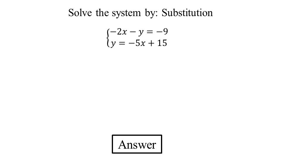 Answer Solve the system by: Substitution