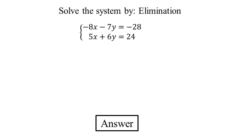 Answer Solve the system by: Elimination