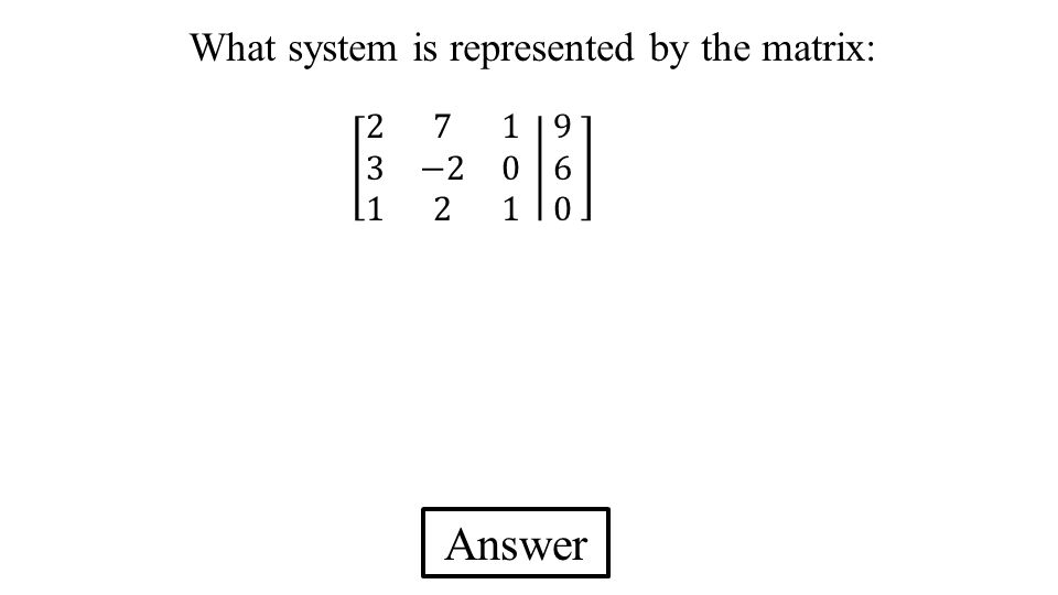 Answer What system is represented by the matrix: