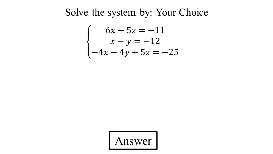 Answer Solve the system by: Your Choice