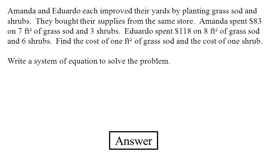 Answer Amanda and Eduardo each improved their yards by planting grass sod and shrubs. They bought their supplies from the same store. Amanda spent $83