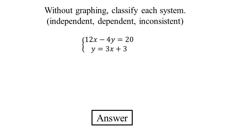 Answer Without graphing, classify each system. (independent, dependent, inconsistent)
