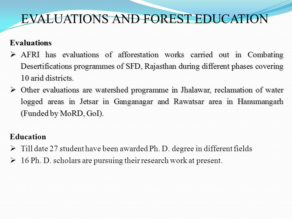 Evaluations  AFRI has evaluations of afforestation works carried out in Combating Desertifications programmes of SFD, Rajasthan during different phases covering 10 arid districts.