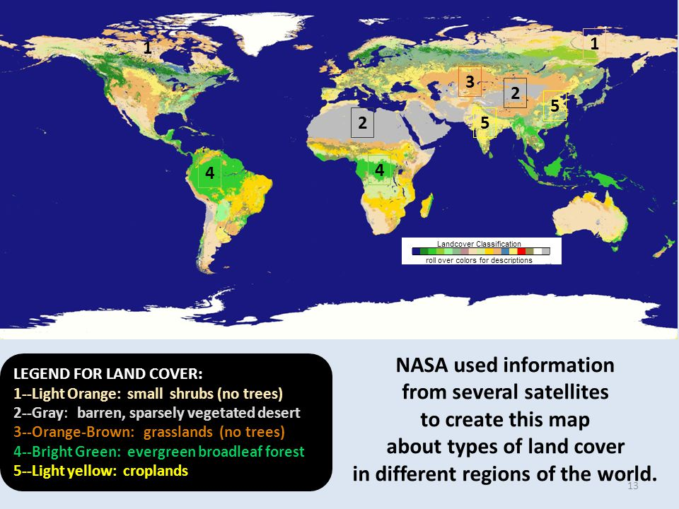 1 1 2 2 3 4 4 5 5 NASA used information from several satellites to create this map about types of land cover in different regions of the world.