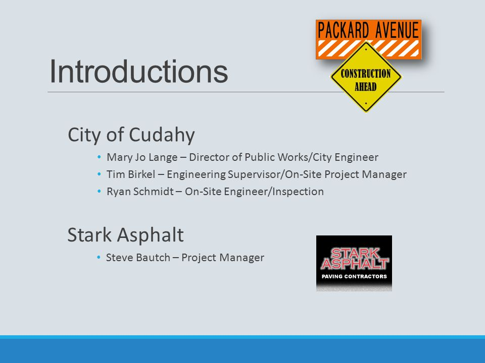 Introductions City of Cudahy Mary Jo Lange – Director of Public Works/City Engineer Tim Birkel – Engineering Supervisor/On-Site Project Manager Ryan S