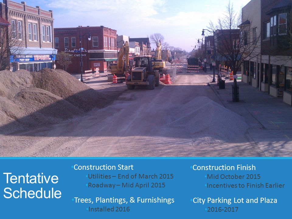 Tentative Schedule Construction Start Utilities – End of March 2015 Roadway – Mid April 2015 Trees, Plantings, & Furnishings Installed 2016 Constructi