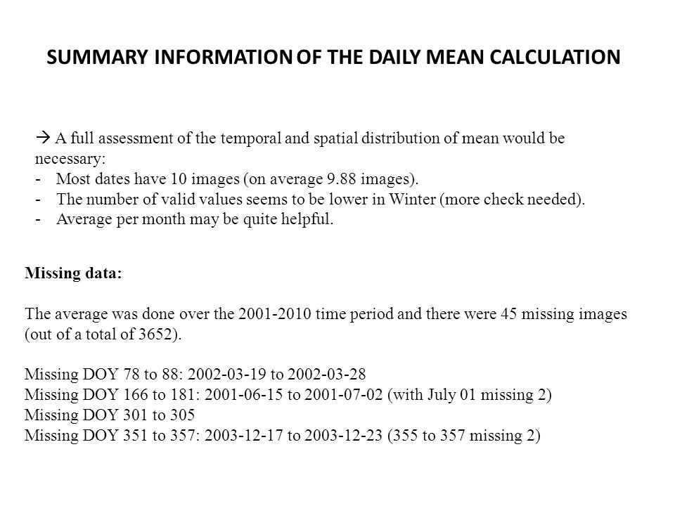 SUMMARY INFORMATION OF THE DAILY MEAN CALCULATION  A full assessment of the temporal and spatial distribution of mean would be necessary: -Most dates have 10 images (on average 9.88 images).