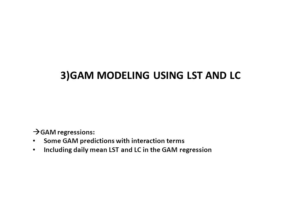 3)GAM MODELING USING LST AND LC  GAM regressions: Some GAM predictions with interaction terms Including daily mean LST and LC in the GAM regression