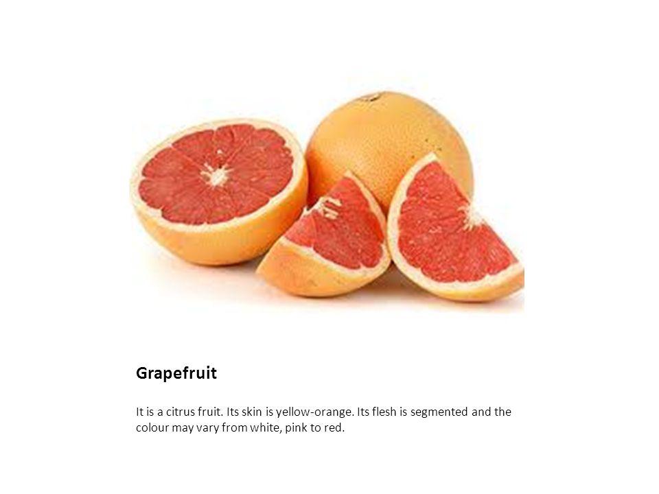 Grapefruit It is a citrus fruit. Its skin is yellow-orange.