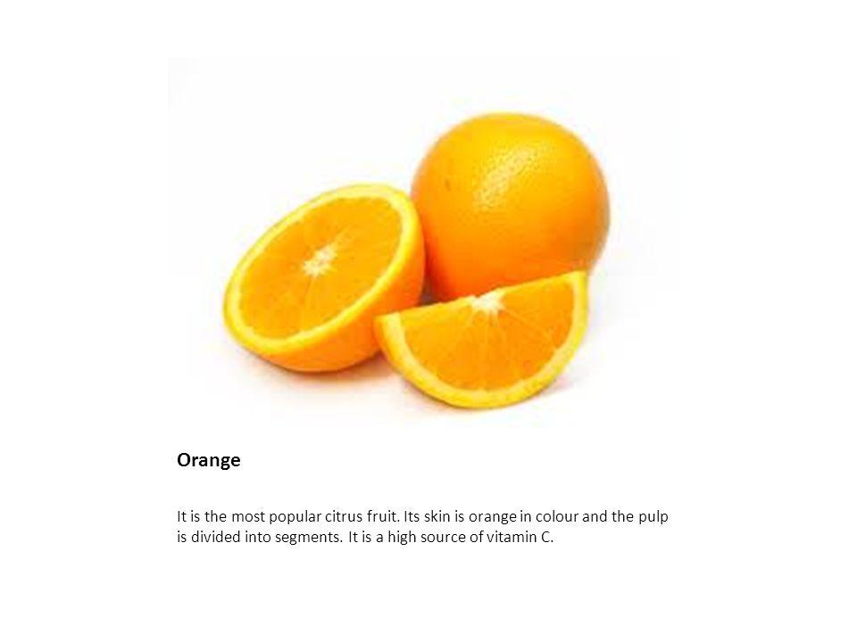 Orange It is the most popular citrus fruit.