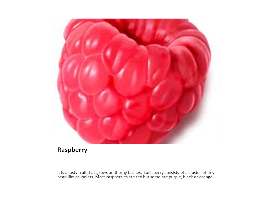 Raspberry It is a tasty fruit that grows on thorny bushes.