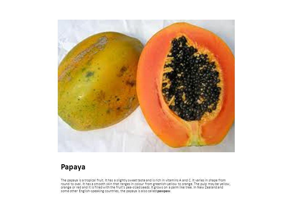 Papaya The papaya is a tropical fruit.