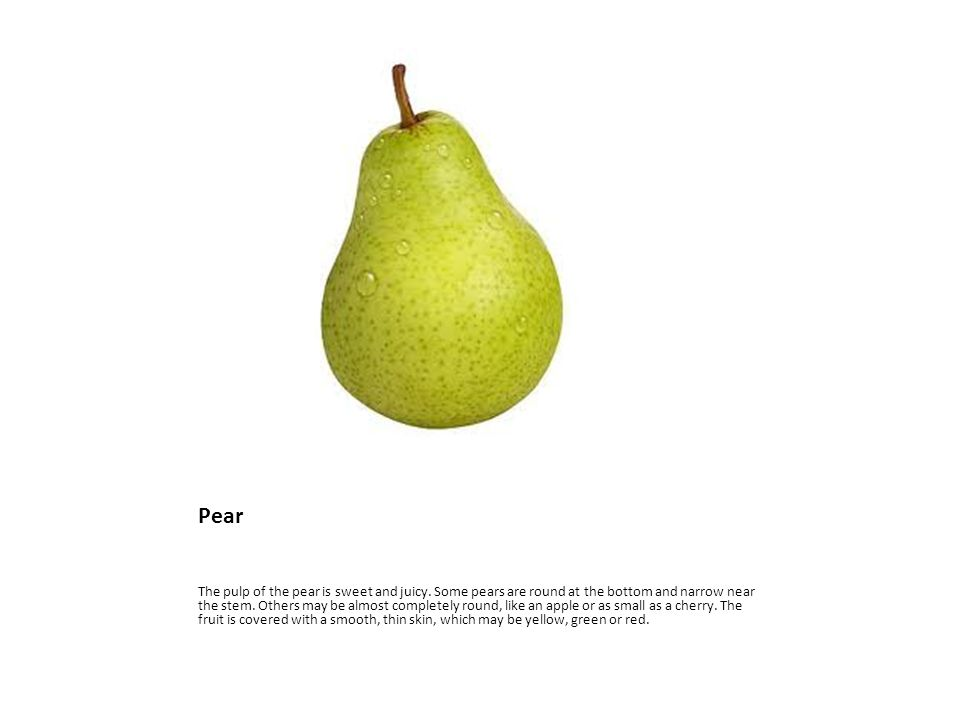 Pear The pulp of the pear is sweet and juicy.