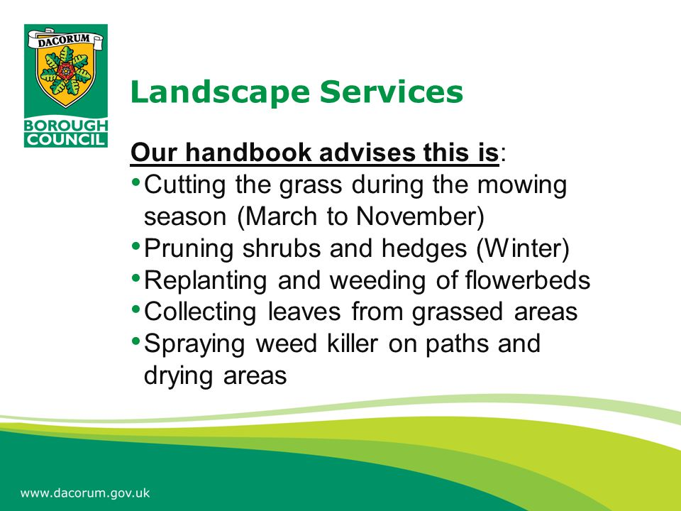 Landscape Services It also includes: Tree maintenance Fly-tipping Graffiti Collecting leaves Moss clearance (drying areas) Dead animals (in public places) Litter picking Reporting repairs needed to communal areas